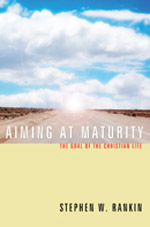Aiming at Maturity - The Goal of the Christian Life
