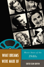 What Dreams Were Made of - Movie Stars of the 1940s