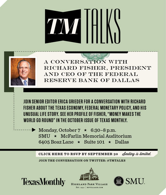 Join Texas Monthly senior editor Erica Grieder and Richard Fisher, the president and CEO of the Federal Reserve Bank of Dallas, Oct. 2, 2013, for a conversation about the Texas economy, federal monetary policy, and Fisher's unusual life story.