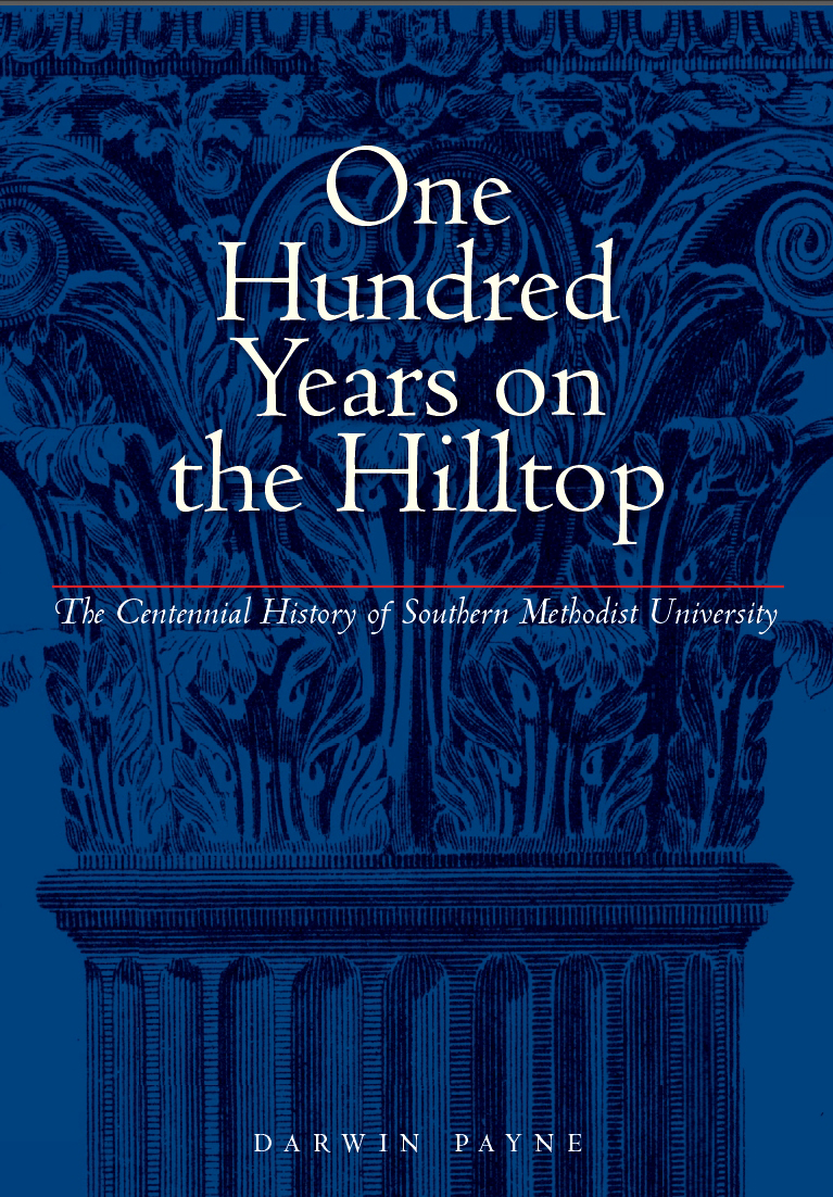 One Hundred Years on the Hilltop: The Centennial History of Southern Methodist University