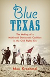 Blue Texas: The Making of a Multiracial Democratic Coalition in the Civil Rights Er