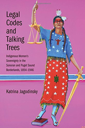 Legal Codes and Talking Trees: Indigenous Women's Sovereignty in the Sonoran and Puget Sound Borderlands