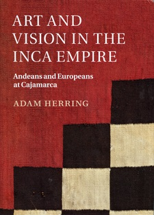 Art and Vision in the Inca Empire by Adam Herring