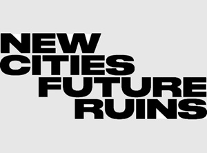New Cities, Future Ruins