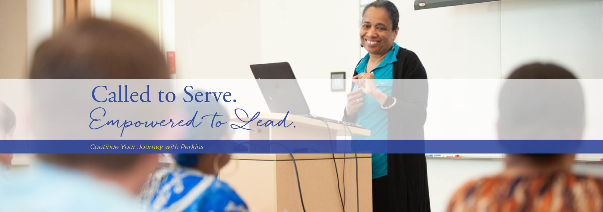 Called to Serve. Empowered to Lead. Continue Your Journey With Perkins