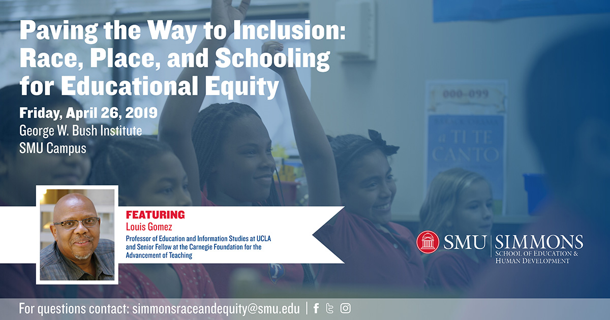 Paving the Way to Inclusion: Race, Place, and Schooling for Educational Equity. Friday, April 26, 2019. George W. Bush Institute, SMU Campus. For questions contact: simmonsraceandequity@smu.edu