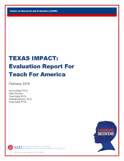 TEXAS IMPACT: Evaluation Report For Teach For America. February 2019. Annie Wright Ph.D., Dylan Farmer, Yusuf Kara Ph.D., Yetunde Zannou Ph.D., Anne Ware Ph.D.