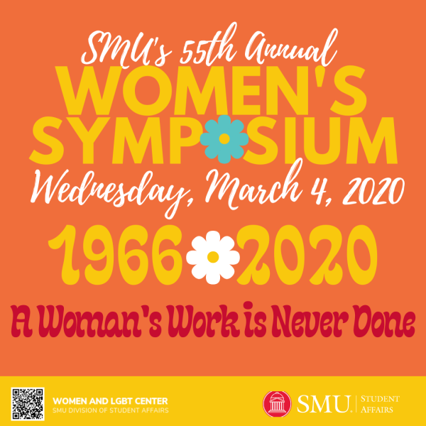 SMU 55th Annual Women's Symposium Wednesday, March 4, 2020 (1966-2020) A Woman's Work is Never Done