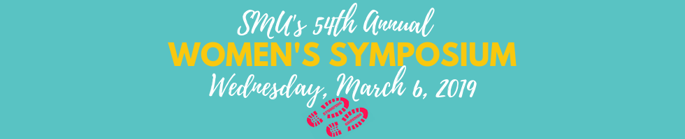 SMU 54th Annual Women's Symposium Wednesday, March 6, 2019