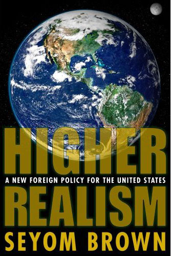 Cover of Seyom Brown's 'Higher Realism: A New Foreign Policy for the United States'