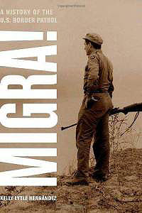 Book cover of 'Migra! A History of the U.S. Border Patrol' by Kelly Lytle Hernandez
