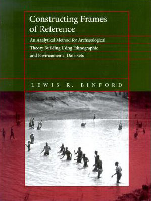 Cover of Lewis Binford's 'Constructing Frames of Reference: An Analytical Method for Archaeological Theory Building Using Ethnographic and Environmental Data Sets'