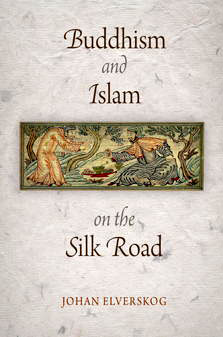 'Buddhism and Islam on the Silk Road' by Johan Elverskog