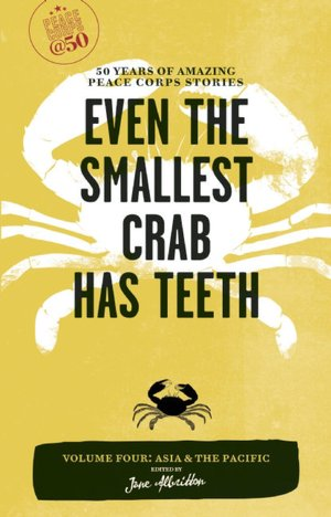 Even the Smallest Crab Has Teeth: 50 Years of Amazing Peace Corps Stories