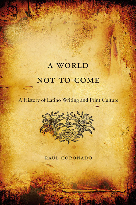 book A World Not to Come: A History of Latino Writing and Print Culture