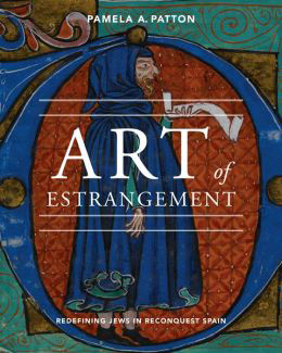 Book cover, 'Art of Estrangement: Redefining Jews in Reconquest Spain' by Pamela Patton