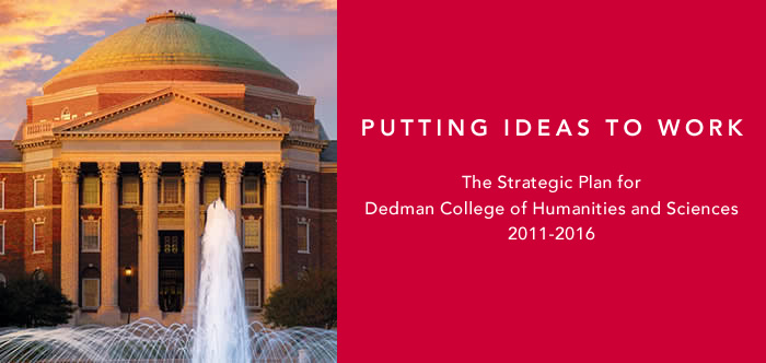PUTTING IDEAS TO WORK The Strategic Plan for Dedman College of Humanities and Sciences, 2011-2016